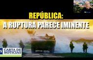 República: a ruptura parece iminente