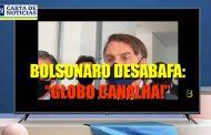 "BOLSONARO PERDE A PACIÊNCIA: A GLOBO É ""CANALHA""!"